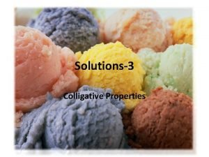 Solutions3 Colligative Properties Colligative Properties When a solute