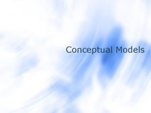 Conceptual Models Models A model is a structure