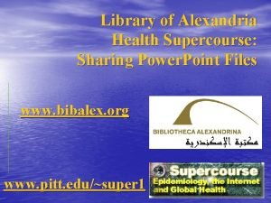 Library of Alexandria Health Supercourse Sharing Power Point