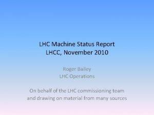 LHC Machine Status Report LHCC November 2010 Roger