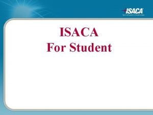 ISACA For Student Agenda Move yourself Forward About