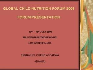 GLOBAL CHILD NUTRITION FORUM 2006 FORUM PRESENTATION 13