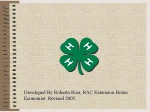 Developed By Roberta Rios RAC Extension Home Economist
