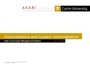 Administrators and System Administrators Akari Curriculum Management System