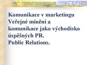 Komunikace v marketingu Veejn mnn a komunikace jako