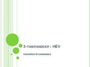 3 TIMERSMDER I HEV Instruktion til mdeledere 3