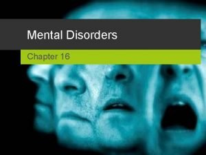 Mental Disorders Chapter 16 Problems in Identifying Mental