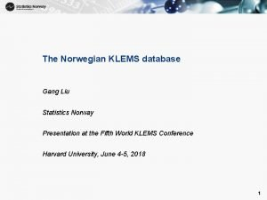 1 The Norwegian KLEMS database Gang Liu Statistics