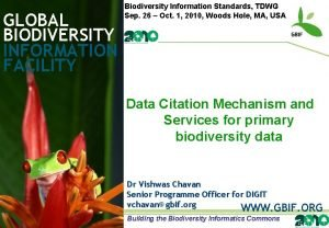 GLOBAL BIODIVERSITY INFORMATION FACILITY Biodiversity Information Standards TDWG