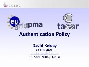 Authentication Policy David Kelsey CCLRCRAL d p kelseyrl