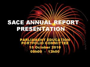 SACE ANNUAL REPORT PRESENTATION PARLIAMENT EDUCATION PORTFOLIO COMMITTEE