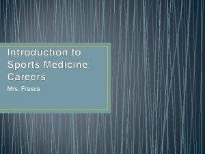 Introduction to Sports Medicine Careers Mrs Frasca Sports