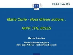 BRNO 3 October 2012 Marie Curie Host driven