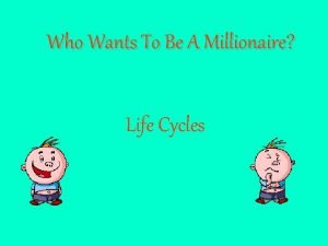 Who Wants To Be A Millionaire Life Cycles