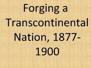 Forging a Transcontinental Nation 18771900 Forging a Transcontinental