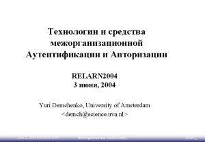 RELARN 2004 3 2004 Yuri Demchenko University of