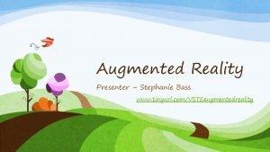 Augmented Reality Presenter Stephanie Bass www tinyurl comVSTEaugmentedreality