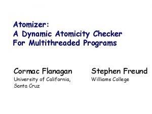 Atomizer A Dynamic Atomicity Checker For Multithreaded Programs
