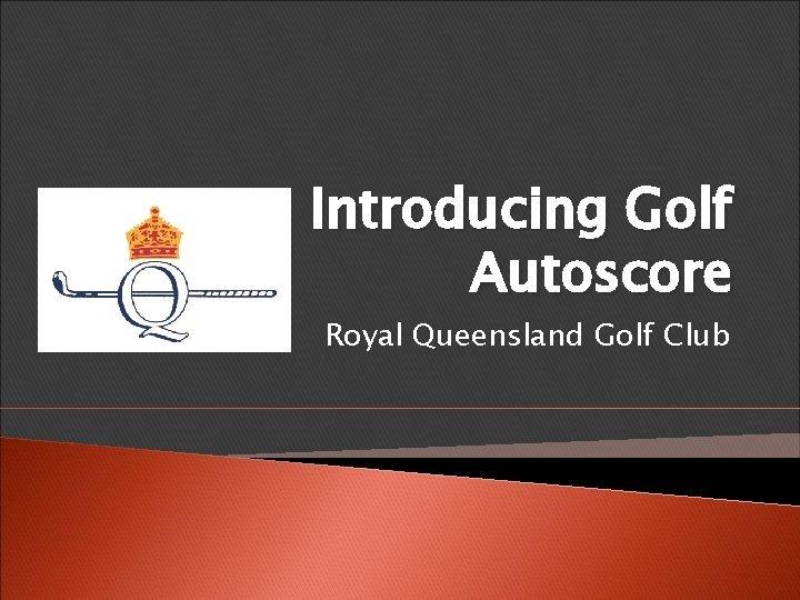 Introducing Golf Autoscore Royal Queensland Golf Club Benefits
