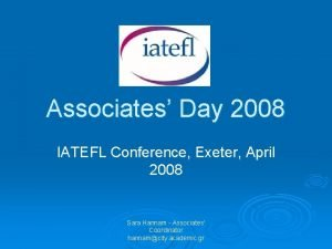 Associates Day 2008 IATEFL Conference Exeter April 2008