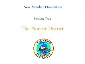 New Member Orientation Session Two The Pioneer District