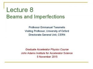 Lecture 8 Beams and Imperfections Professor Emmanuel Tsesmelis