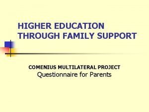 HIGHER EDUCATION THROUGH FAMILY SUPPORT COMENIUS MULTILATERAL PROJECT