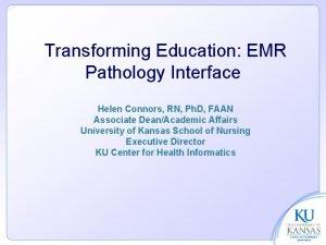 Transforming Education EMR Pathology Interface Helen Connors RN