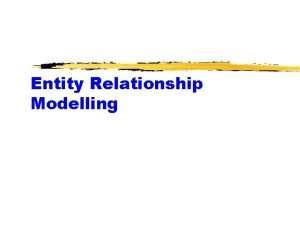 Entity Relationship Modelling Introduction Entity Relationship Modelling ERM
