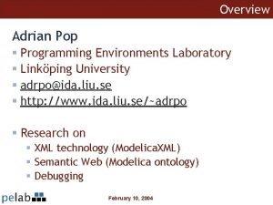Overview Adrian Pop Programming Environments Laboratory Linkping University