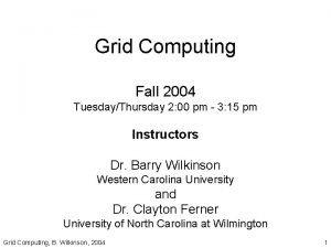 Grid Computing Fall 2004 TuesdayThursday 2 00 pm