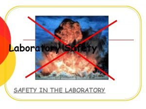 Laboratory Safety SAFETY IN THE LABORATORY Rules of