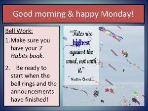 Good morning happy Monday Bell Work 1 Make
