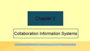Chapter 2 Collaboration Information Systems I Got the