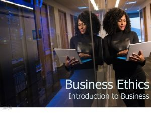 Business Ethics Introduction to Business Ethics and Laws