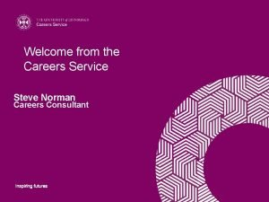 Welcome from the Careers Service Steve Norman Careers