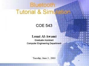 Bluetooth Tutorial Simulation COE 543 Louai AlAwami Graduate
