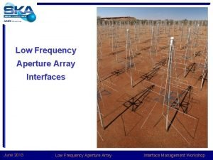 Low Frequency Aperture Array Interfaces June 2013 Low