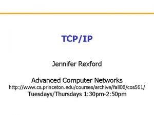 TCPIP Jennifer Rexford Advanced Computer Networks http www