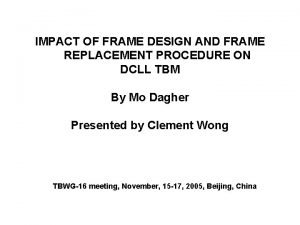 IMPACT OF FRAME DESIGN AND FRAME REPLACEMENT PROCEDURE