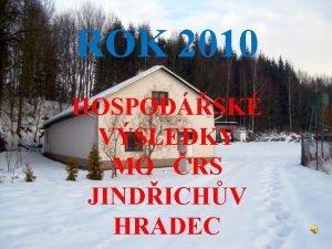 ROK 2010 HOSPODSK VSLEDKY MO RS JINDICHV HRADEC