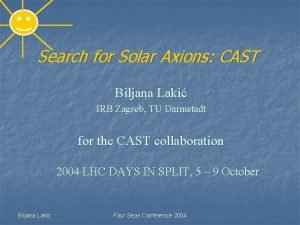 Search for Solar Axions CAST Biljana Laki IRB