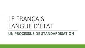LE FRANAIS LANGUE DTAT UN PROCESSUS DE STANDARDISATION