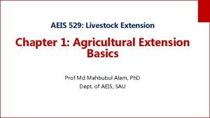 AEIS 529 Livestock Extension Chapter 1 Agricultural Extension