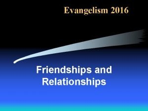 Evangelism 2016 Friendships and Relationships In Pervious Lessons