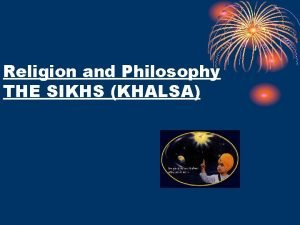 Religion and Philosophy THE SIKHS KHALSA The Sikh