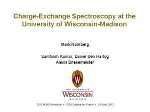 ChargeExchange Spectroscopy at the University of WisconsinMadison Mark
