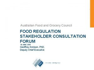 Australian Food and Grocery Council FOOD REGULATION STAKEHOLDER