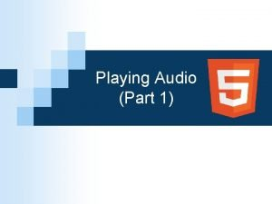 Playing Audio Part 1 Playing Audio in HTML