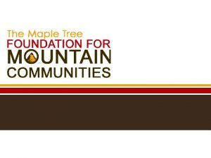 Our Vision To help deprived and underserved mountain